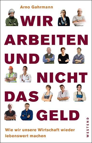 Arno Gahrmann – Wir arbeiten und nicht das Geld