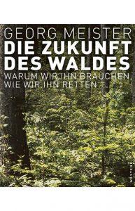 Georg Meister – Die Zukunft des Waldes