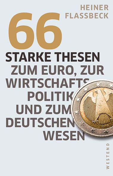 Heiner Flassbeck – 66 starke Thesen zum Euro, zur Wirtschaftspol