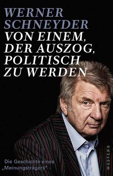 Werner Schneyder – Von einem, der auszog, politisch zu werden