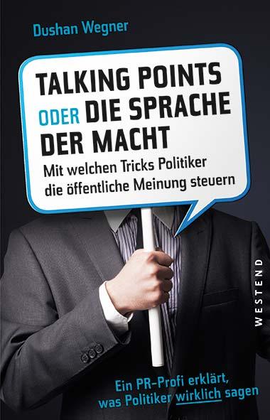 Dushan Wegner - Talkingpoints oder die Sprache der Macht