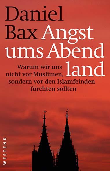 Daniel Bax – Angst ums Abendland