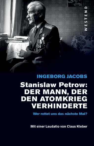 Ingeborg Jacobs – Stanislaw Petrow: Der Mann der den Atomkrieg v