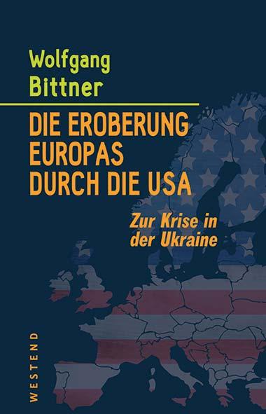 Wolfgang Bittner – Die Eroberung Europas durch die USA