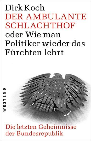 Dirk Koch – Der ambulante Schlachthof oder Wie man Politiker wie