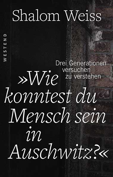 Shalom Weiss – Wie konnte man Mensch sein in Auschwitz? Drei Gen