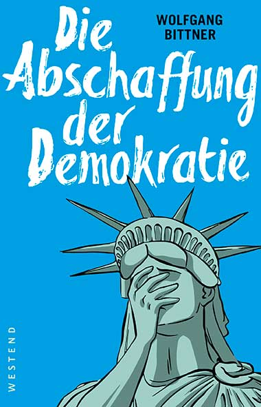 Wolfgang Bittner - Die-Abschaffung der Demokratie