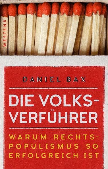 Daniel Bax –Die Verführer. Warum Rechtspopulismus so erfolg
