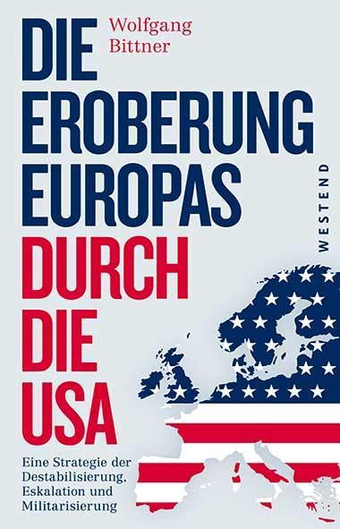 Wolgang Bittner – Die-Eroberung Europas durch die USA. Erweitert
