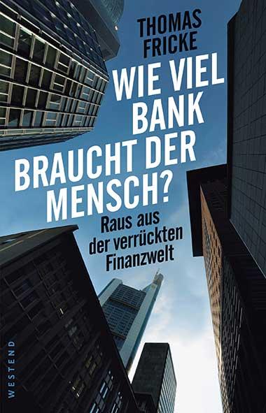 Thomas Fricke – Wie viel Bank braucht der Mensch?