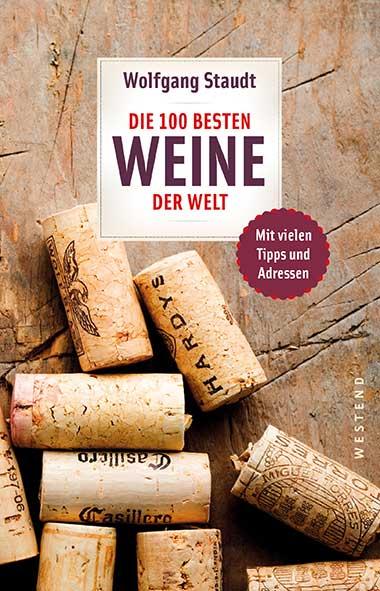 Wolfgang Staudt - Die 100 besten Weine der Welt