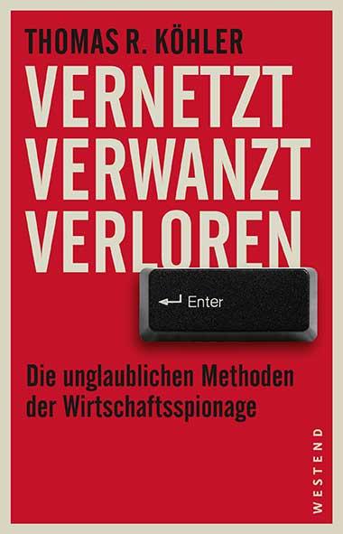 Thomas R. Köhler – Vernetzt, verwanzt, verloren