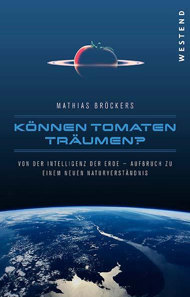 Mathias Bröckers – Können Tomaten träumen?