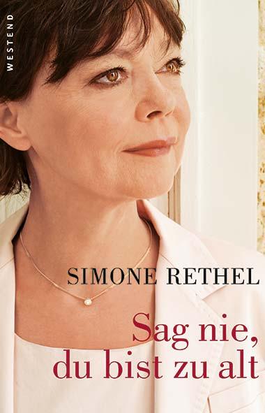 Simone Rethel – Sag nie, du bist zu alt