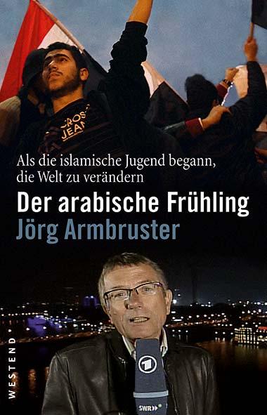 Jörg Armbruster – Der arabische Frühling