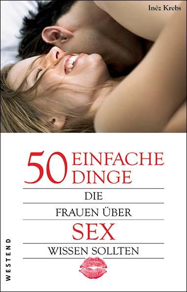 Ursula Inéz Krebs - 50 einfache Dinge, die Frauen über Sex wis