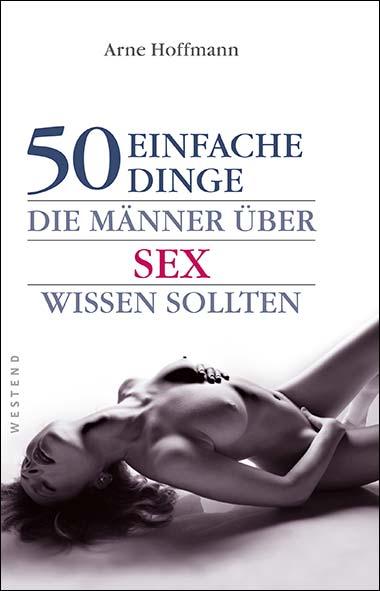 Arne Hoffmann – 50 einfache Dinge, die Männer über Sex wissen