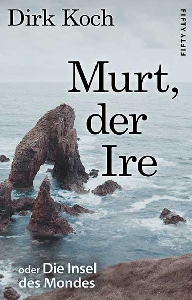 Dirk Koch – Murt, der Ire oder Die Insel des Mondes